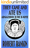 They Came and Ate Us - Armageddon II: The B-Movie (Armageddon Trilogy Book 2)