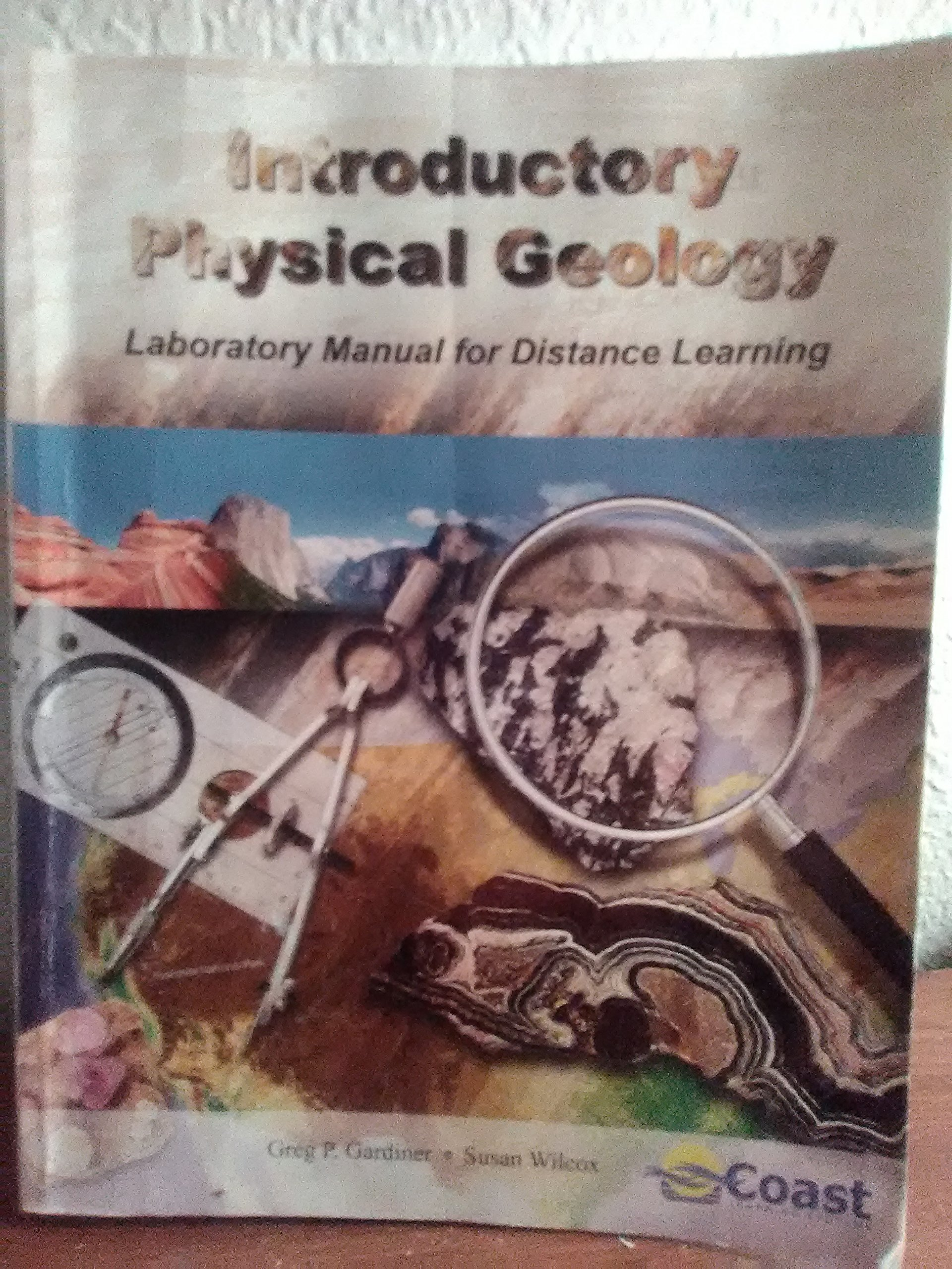 Introductory Physical Geology Laboratory Manual for Distance Learning: G. &  Wilcox, S. Gardner: 9781465205094: Amazon.com: Books