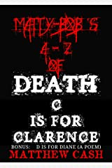 Matty-Bob's A-Z of Death: C is For Clarence (Matty-Bob's A-Z of Death  Book 3) Kindle Edition