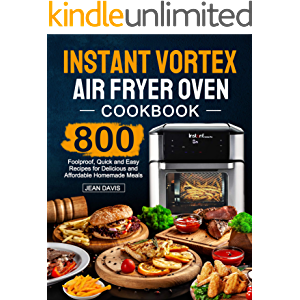 Instant Vortex Air Fryer Oven Cookbook: 800 Foolproof, Quick and Easy Recipes for Delicious and Affordable Homemade…