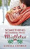 Something Beginning With Mistletoe (Something Borrowed Book 3)