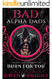 Burn For You: Cruising with Alphas, Bad Alpha Dads (Meet Your Alpha Book 3)