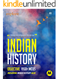 INDIAN HISTORY : OBJECTIVE: Useful for UPSC, CSAT, PSC, CDS, NDA/NA, SSC, Railway, Banking, State Services and All Other Examination