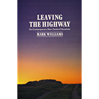 Leaving the Highway: Six Contemporary New Zealand Novelists (English Edition)