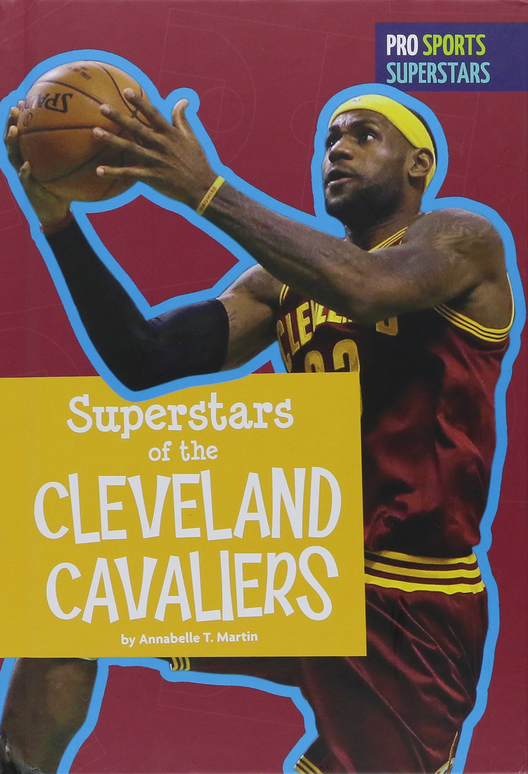 Superstars of the Cleveland Cavaliers (Pro Sports Superstars: NBA)