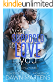 Wasn't Supposed To Love You (Being Yours Series Book 2)