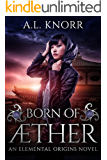 Born of Aether: An Elemental Origins Novel (Elemental Origins Series Book 4) (English Edition)