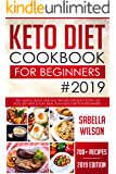 KETO DIET COOKBOOK For BEGINNERS #2019: 700+ Simple, Quick and Easy Recipes for Busy People on Keto Diet with 21-Day Meal Plan (Keto Diet for Beginners) (Keto Diet Recipes 1)