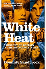 White Heat: A History of Britain in the Swinging Sixties Kindle Edition