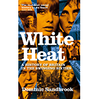 White Heat: A History of Britain in the Swinging Sixties