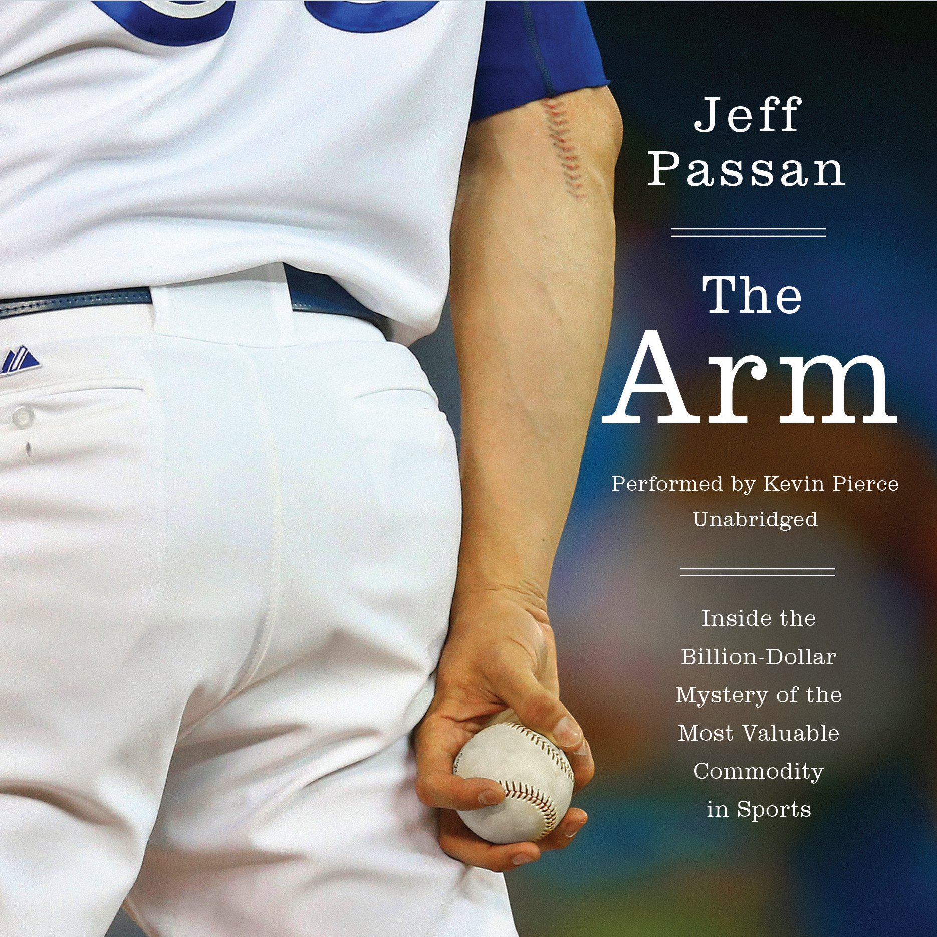 The Arm: Inside the Billion-Dollar Mystery of the Most Valuable Commodity in Sports by HarperCollins Publishing and Blackstone Audio