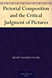 Pictorial Composition and the Critical Judgment of Pictures (English Edition)