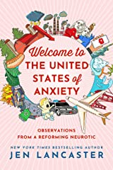 Welcome to the United States of Anxiety: Observations from a Reforming Neurotic Kindle Edition