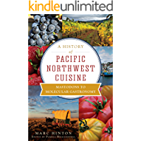 A History of Pacific Northwest Cuisine: Mastodons to Molecular Gastronomy (American Palate)