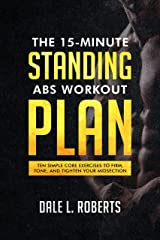 The 15-Minute Standing Abs Workout Plan: Ten Simple Core Exercises to Firm, Tone, and Tighten Your Midsection Kindle Edition