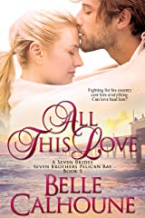 All This Love (Seven Brides Seven Brothers Pelican Bay Book 3) Kindle Edition