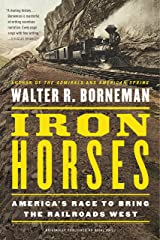 Iron Horses: America's Race to Bring the Railroads West Kindle Edition