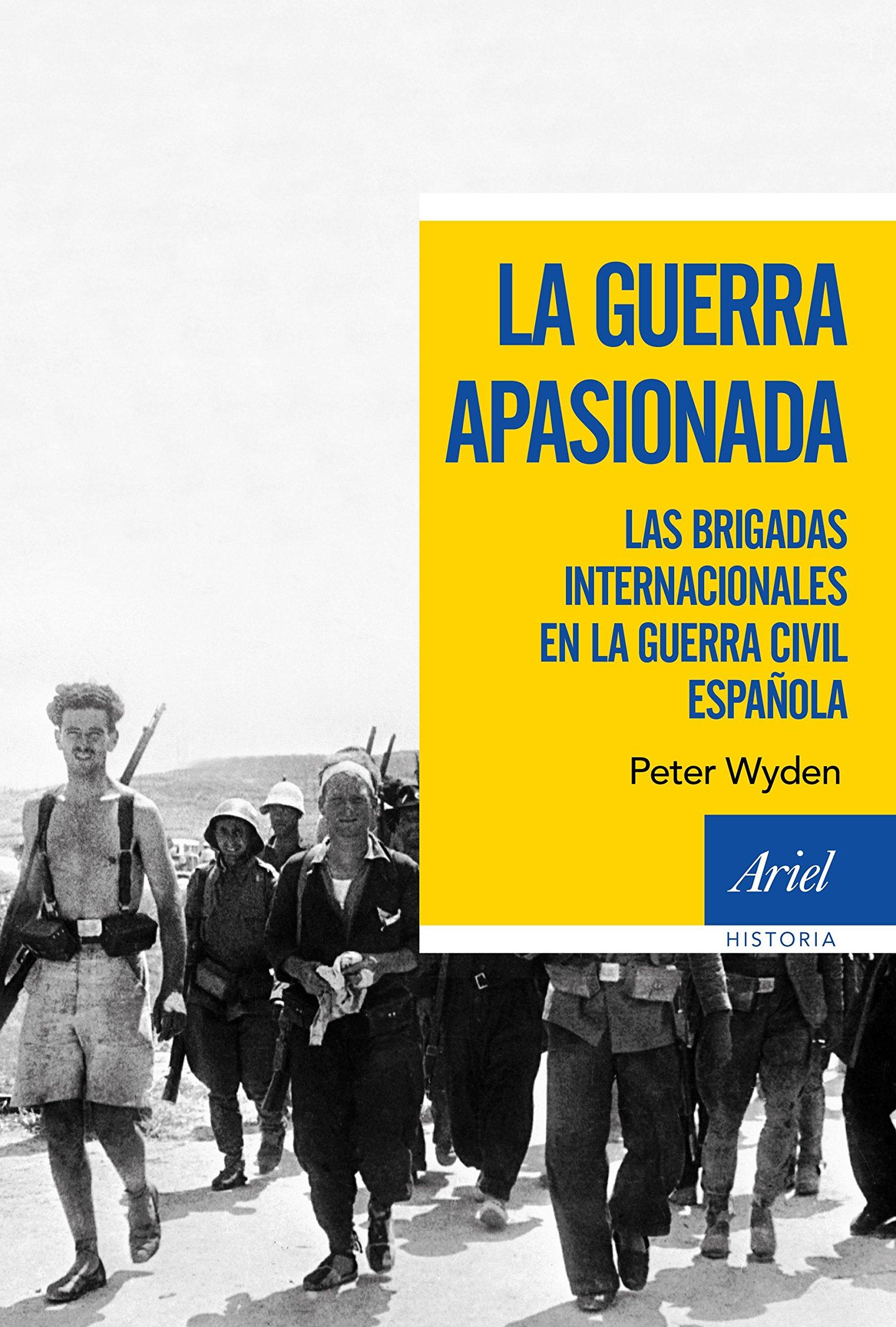 La guerra apasionada: Las brigadas internacionales en la guerra civil española Ariel Historia: Amazon.es: Wyden, Peter, Bravo, J. A., Fibla, Jordi: Libros