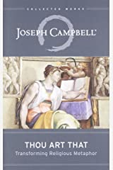 Thou Art That: Transforming Religious Metaphor (The Collected Works of Joseph Campbell) Paperback