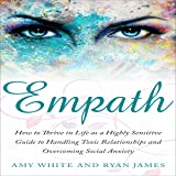 Empath: How to Thrive in Life as a Highly