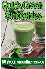 Quick Green Smoothies: 50 of the best green smoothie recipes (Family Cooking Series Book 9) Kindle Edition