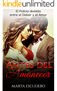 Antes del Amanecer: El Policía dividido entre el Deber y el Amor (Novela Romántica