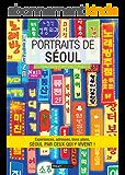 Portraits de Séoul: Séoul par ceux qui y vivent ! (Vivre ma ville)