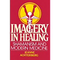 Imagery in Healing: Shamanism and Modern Medicine (English Edition)