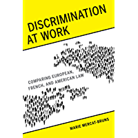 Discrimination at Work: Comparing European, French, and American Law (English Edition)