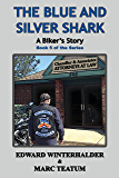The Blue and Silver Shark: A Biker's Story: Book 5 of the Series
