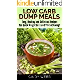 Low Carb Dump Meals: Easy, Healthy and Delicious Recipes for Quick Weight Loss and Vibrant Living! (How to lose weight, Low c
