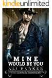 Mine Would Be You: A Bad Boy Rancher Love Story (The Dawson Brothers Book 3)