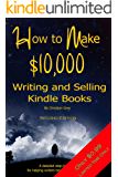 How to Make $10,000 Writing and Selling Kindle Books: A detailed step-by-step guide for helping writers become Bestselling authors