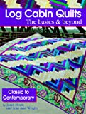 Log Cabin Quilts the Basics & Beyond: Classic to Contemporary