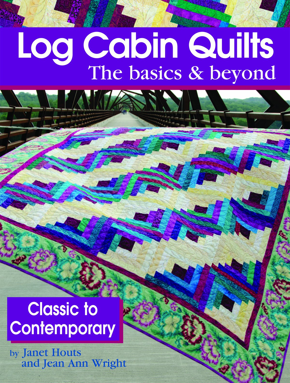 Log Cabin Quilts The Basics Beyond Classic To Contemporary Janet