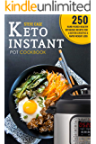 Keto Instant Pot Cookbook:250 Hand Picked Healthy Ketogenic Recipes For A Better Lifestyle And Rapid Weight Loss