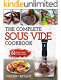 Sous Vide Cookbook: The Complete Sous Vide Cookbook –150 Simple To Make At Home Recipes (Sous Vide Recipes) (English Edition)