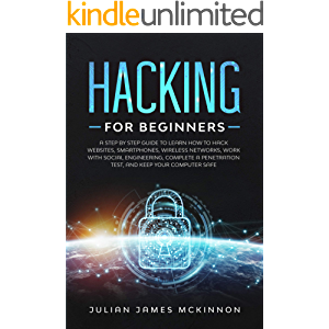 Hacking for Beginners: A Step by Step Guide to Learn How to Hack Websites, Smartphones, Wireless Networks, Work with…