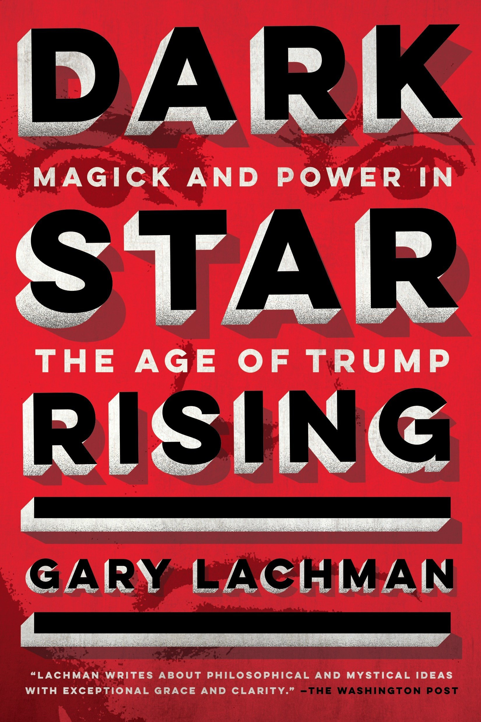 Dark Star Rising: Magick and Power in the Age of Trump: Gary Lachman:  9780143132066: Amazon.com: Books