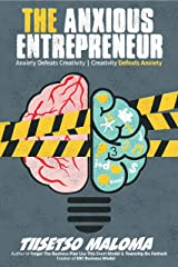 The Anxious Entrepreneur: Anxiety Defeats Creativity - Creativity Defeats Anxiety Kindle Edition