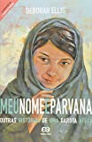 Meu Nome É Parvana. Outras Histórias de Uma Garota Afegã. A Continuação de a Viagem de Parvana