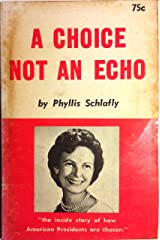 A Choice Not an Echo: The inside story of how American Presidents are chosen Paperback