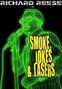 Richard Reese: Smoke, Jokes & Lasers