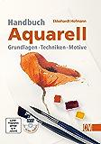 Handbuch Aquarell: Grundlagen - Techniken - Motive (German Edition)