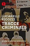 Tracce criminali: Storie di omicidi imperfetti (Italian Edition)