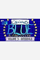 Calculus BLUE Multivariable Volume 3: Integrals Kindle Edition
