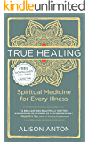 True Healing: Spiritual Medicine for Every Illness, A Mind-Body Guide for Managing Pain and Disease