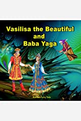 Vasilisa the Beautiful and Baba Yaga. Russian Fairy Tale: Picture Book for Kids Kindle Edition