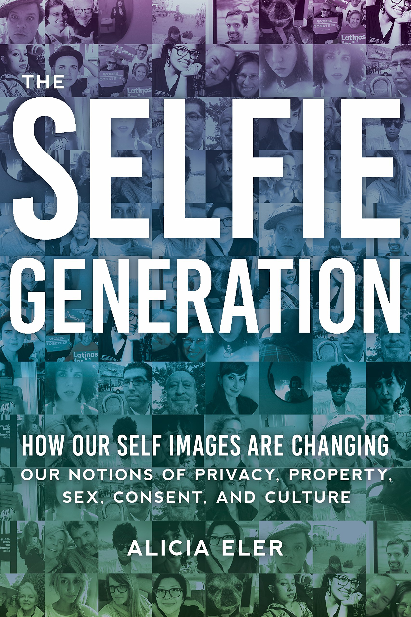 The Selfie Generation: How Our Self-Images Are Changing Our Notions of Privacy, Sex, Consent, and Culture by Skyhorse Publishing