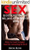 Sex: 50 Exotic Positions That Will Have Her Begging for More and Help You Last Longer (Sex Positions, Sex Guide, Sex Stories, Marriage Advice, How to have sex, Kama Sutra)